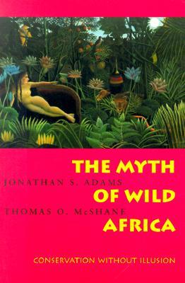 The Myth of Wild Africa By Adams, Jonathan S./ McShane, Thomas O.