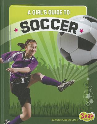A Girl's Guide to Soccer By Schrier, Allyson Valentine